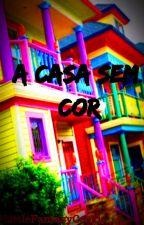 A Casa Sem Cor by LittleFantasyCookie