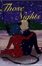 Those Nights / Miraculous Ladybug fan fiction by AnotherMLBShipper