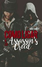 «Como ligar a lo Assassin's Creed» by Gh0st_Ashley