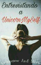 Entrevistando a UnicornMySelf  by InterviewsAndMore