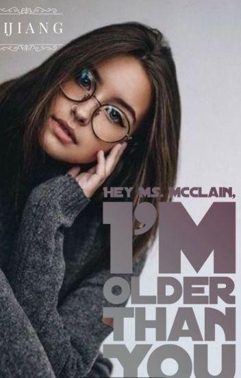 Hey Ms. McClain, I'm older than you