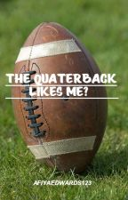 The Quarterback Likes Me? by afiyaedwards123