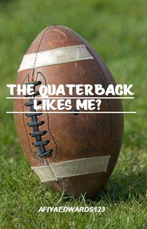 The Quarterback Likes Me? by afiyaedwards123