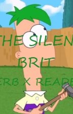 The Silent Brit (ferb x reader) by Sierra_is_Brooke5