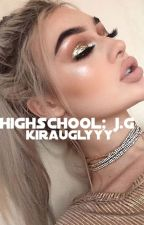 highschool; jg by kirauglyyy