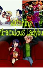 Watching Miraculous Ladybug (ACTUALIZACIONES LENTAS) by Andre110511