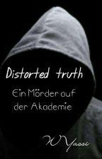 Distorted truth Ein Mörder auf der Akademie by WYassi