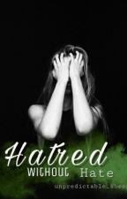 Hatred Without Hate by unpredictable_sheep