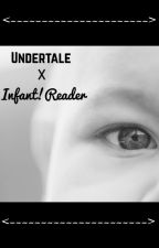 Undertale x Infant!Reader by raac24