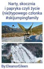 Narty, skocznia i papryka, czyli życie (nie)zwykłego członka #skijumpingfamily by EleanorEileen