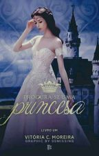 Procura-se uma Princesa | Livro 1 [Completo] by VitoriaCMoreira