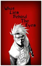 What Lies Behind The Eyes (Kakashi X Male Reader) by AnimeQueen4242
