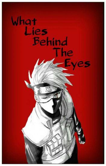 What Lies Behind The Eyes (Kakashi X Male Reader) - ⛇hidden