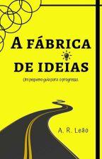 A Fábrica de Ideias  - Cinco lições para fazer acontecer by AlexandreRomualdo7