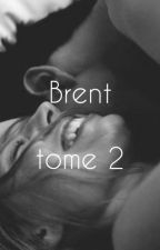 Brent - Tome 2 (Terminé) by kkeelllyyy_