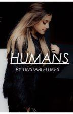 Humans || {L.R.H + A.G.B} {Sequel} by unstablelukes