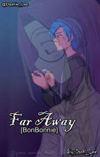 """""""Far Away"""" {Pausada}  [BonBonnie] by Dash_Lee"""