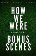 How We Were - The Bonus Scenes by MegHahn