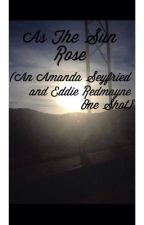 As The Sun Rose (Amanda Seyfried and Eddie Redmayne One Shot) by azn_boss