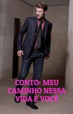 Meu Caminho Nessa Vida é Você by Chuva50