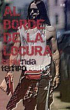 AL BORDE DE LA LOCURA - SEGUNDA TEMPORADA TeRmInAdA by OrdinaryEyes