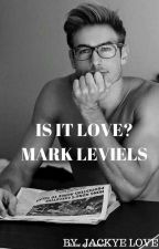 Is It Love? Mark leviels by JackyeLove33