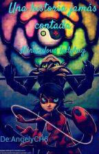 Una historia jamás contada (Miraculous Ladybug) by AngelyCH6