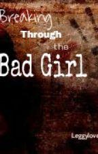 Breaking Through the Bad Girl by leggylover1