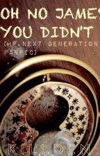 OH NO JAMES, YOU DIDN'T (Harry Potter Next Generation Time Travel Fan Fiction) by killden