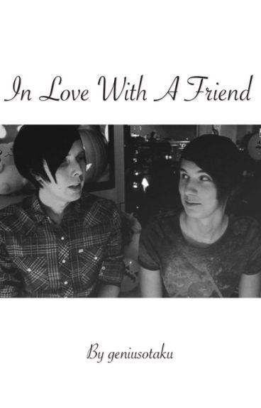 In love with a friend - A Phanfiction :)
