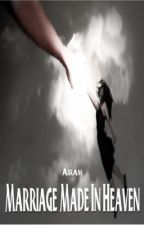 MARRIAGE MADE IN HEAVEN (Book 1 COMPLETE) by AiramAuthor