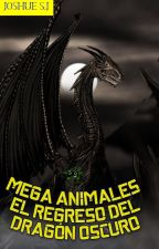 mega animales- El regreso del dragón oscuro by joshuesolorzanoj