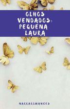 Olhos Vendados: Pequena Laura #1- EM REVISÃO by narraromances