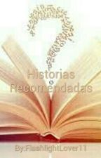 Historias recomendadas  by FlashlightLover11