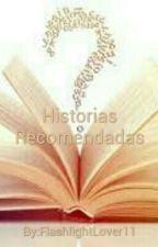 Historias recomendadas  by FlashlightLover11
