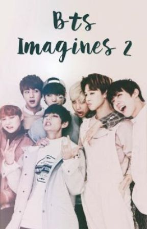 Bts Imagines 2[COMPLETED] by JiminsJams97