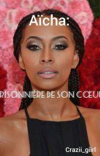 Aicha : Prisonniere De Son Coeur<3 by crazii_giirl