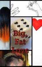 Big, Fat Love by KindOfAnAlien