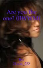 Are you the one? (Mature BWWM) by 2Lulu_222