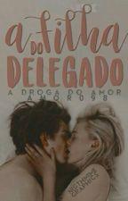 A Filha Do Delegado(Parado) by amor098