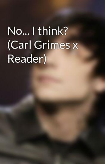 No... I think?      (Carl Grimes x Reader)