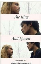 The King and Queen (A Bellarke Fanfiction) by BlarkeQueen