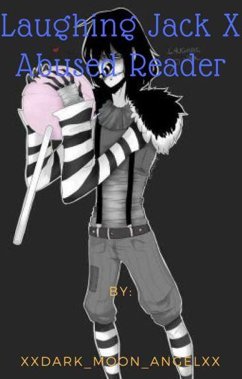Laughing Jack X Abused Reader - Dark_Angel - Wattpad