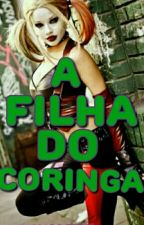 A Filha do Coringa by Lunna_Dragomir_Magic