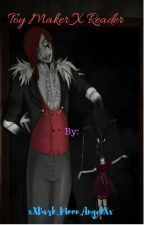 ToyMaker X Abused Reader by xXDark_Moon_AngelXx