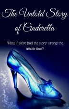 The Untold Story of Cinderella (Book 1 in the Untold Stories series) by NerdWorm03
