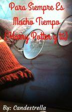Para Siempre es Mucho Tiempo (Harry Potter y tú) PAUSADA by Candestrella