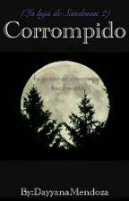 Corrompido (La hija de Sandman #2)  by DayyanaMendoza