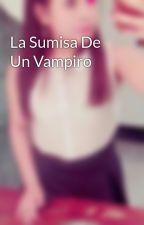 La Sumisa De Un Vampiro by keei_Godoy