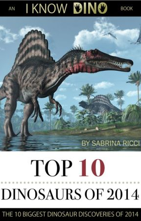Top 10 Dinosaurs of 2014: The 10 Biggest Dinosaur Discoveries of 2014 by sabsky